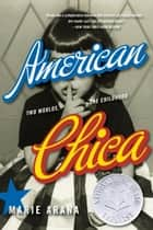 American Chica - Two Worlds, One Childhood eBook by Marie Arana