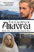 The Crown of Anavrea (Book One of the Theodoric Saga) ebook by Rachel Rossano