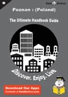 Ultimate Handbook Guide to Poznan : (Poland) Travel Guide ebook by Lindsay Armstrong