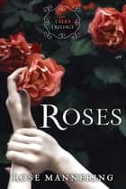 Roses - The Tales Trilogy, Book 1 ebook by Rose Mannering