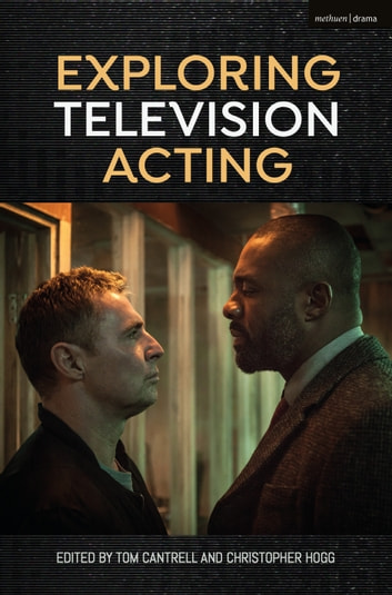 Exploring Television Acting ebook by Dr Tom Cantrell,Dr Christopher Hogg