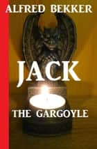Jack the Gargoyle eBook by Alfred Bekker