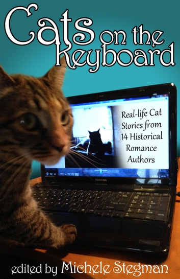 Cats on the Keyboard: Real Life Cat Stories by 14 Historical Romance Authors ebook by Michele Stegman