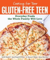 Cooking for Your Gluten-Free Teen - Everyday Foods the Whole Family Will Love ebook by McClure, Sarah Berghoff,Berghoff, Carlyn,Ryan, Nancy Ross,Nelson, Suzanne