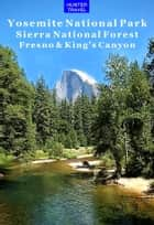 Yosemite National Park, Sequoia & King's Canyon ebook by Wilbur  Morrison