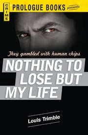 Nothing to Lose But My Life ebook by Louis Trimble
