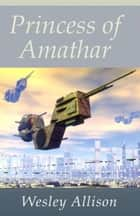 Princess of Amathar ebook by Wesley Allison