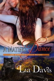 A Mating Dance - Ashwood Falls, #2 ebook by Lia Davis