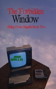 The Forbidden Window (Hiding from Seagulls Book 2) ebook by John Wallis