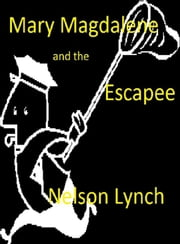 Mary Magdalene and the Escapee ebook by Nelson Lynch