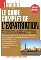 Le guide complet de l'expatriation 2015/2016 ebook by Elisabeth Blanchet, Marie Cousin
