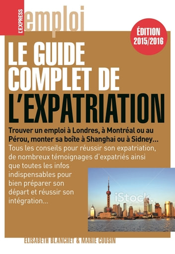 Le guide complet de l'expatriation 2015/2016 ebook by Elisabeth Blanchet,Marie Cousin