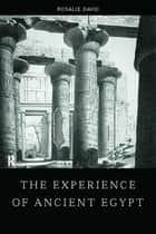 The Experience of Ancient Egypt ebook by Rosalie David