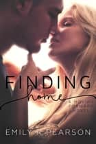 Finding Home: A Moving Foward Novel - Moving Forward, #4 ebook by Emily R Pearson
