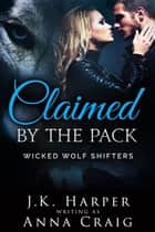 Claimed by the Pack - Cassie & Trevor part 2 ebook by Anna Craig, J.K. Harper