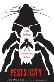 Pests in the City - Flies, Bedbugs, Cockroaches, and Rats ebook by Dawn Day Biehler,William Cronon