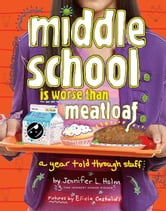 Middle School Is Worse Than Meatloaf - A Year Told Through Stuff ebook by Jennifer L. Holm