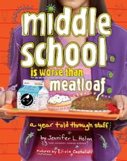 Middle School Is Worse Than Meatloaf - A Year Told Through Stuff ebook by Jennifer L. Holm,Elicia Castaldi