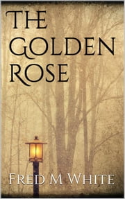 The Golden Rose ebook by Fred M White