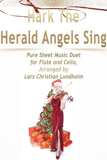 Hark The Herald Angels Sing Pure Sheet Music Duet for Flute and Cello, Arranged by Lars Christian Lundholm ebook by Pure Sheet Music