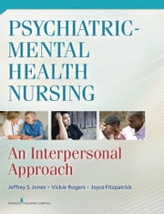 Psychiatric-Mental Health Nursing - An Interpersonal Approach ebook by Dr. Joyce Fitzpatrick, PhD, MBA, RN, FAAN,Jeffrey Jones, DNP, PMHCNS, BC, LNC,Vickie L. Rogers, DNP, RN