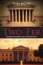 Two-Fer - Electing a President and a Supreme Court ebook by Clint Bolick