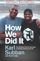 How We Did It - The Subban Plan for Success in Hockey, School and Life ebook by Karl Subban, Scott Colby