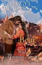 The Bear - Wild Mountain Hearts Romance Series, #3 e-bog by Peggy L Henderson