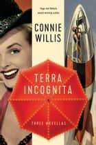 Terra Incognita - Three Novellas ebook by Connie Willis