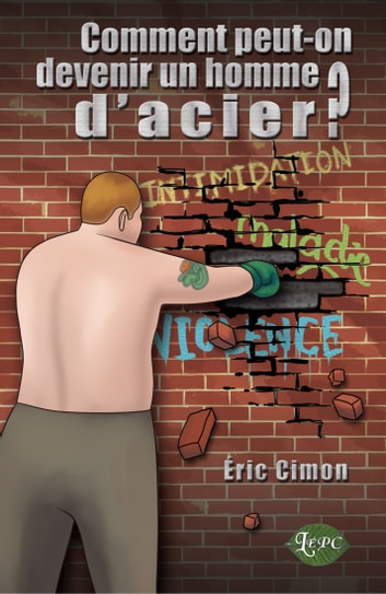 Comment peut-on devenir un homme d'acier? ebook by Éric Cimon