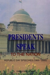 Presidents Speak to the Nation - Republic Day Speeches (1950-2000) ebook by Publications Division