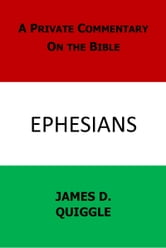 A Private Commentary on the Bible: Ephesians ebook by James D. Quiggle