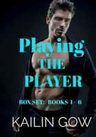 Playing the Player: A New Adult Billionaire Dark Romance (Complete Series Box Set) - Playing the Player ebook by Kailin Gow
