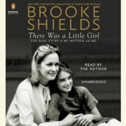 There Was a Little Girl - The Real Story of My Mother and Me audiobook by Brooke Shields