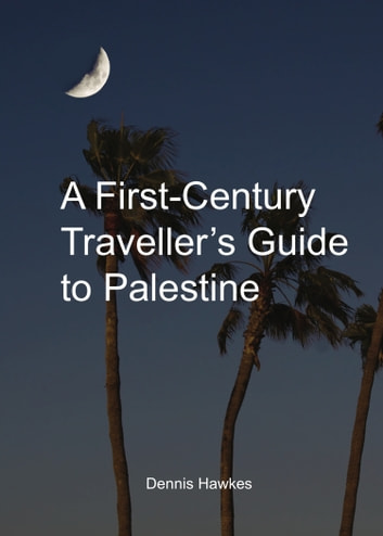 A First Century Traveller's Guide to Palestine ebook by Dennis Hawkes