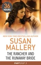 The Rancher and the Runaway Bride Part 3 (36 Hours, Book 21) ebook by Susan Mallery