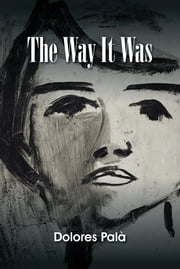 The Way It Was ebook by Dolores Palà