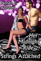 Her Midnight Ride 2: Strings Attached ebook by Neneh J. Gordon