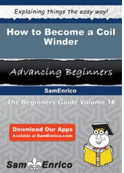 How to Become a Coil Winder - How to Become a Coil Winder ebook by Adriene Colbert
