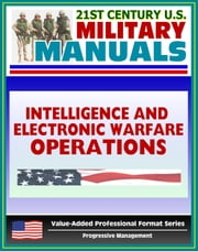 21st Century U.S. Military Manuals: Intelligence and Electronic Warfare Operations (FM 34-1) Combat Operations, Information Warfare (Value-Added Professional Format Series) ebook by Progressive Management