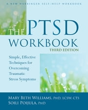 The PTSD Workbook - Simple, Effective Techniques for Overcoming Traumatic Stress Symptoms ebook by Mary Beth Williams, PhD, LCSW, CTS,Soili Poijula, PhD