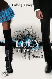 Lucy in my sky - Tome 2 ebook by Callie J. Deroy