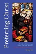 Preferring Christ - A Devotional Commentary on the Rule of St. Benedict ebook by Norvene Vest