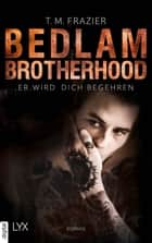Bedlam Brotherhood - Er wird dich begehren eBook by T. M. Frazier, Stephanie Pannen