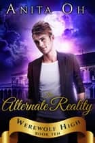 The Alternate Reality - Werewolf High, #10 ebook by Anita Oh