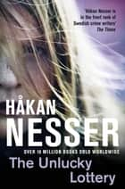 The Unlucky Lottery ebook by Håkan Nesser