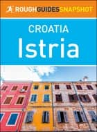 Istria (Rough Guides Snapshot Croatia) ebook by Rough Guides