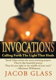 Invocations - Calling Forth The Light That Heals ebook by Jacob Glass