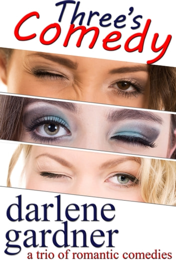 Three's Comedy - A Boxed Set of Romantic Comedies ebook by Darlene Gardner