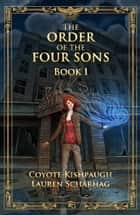The Order of the Four Sons: Book I ebook by Lauren Scharhag, Coyote Kishpaugh